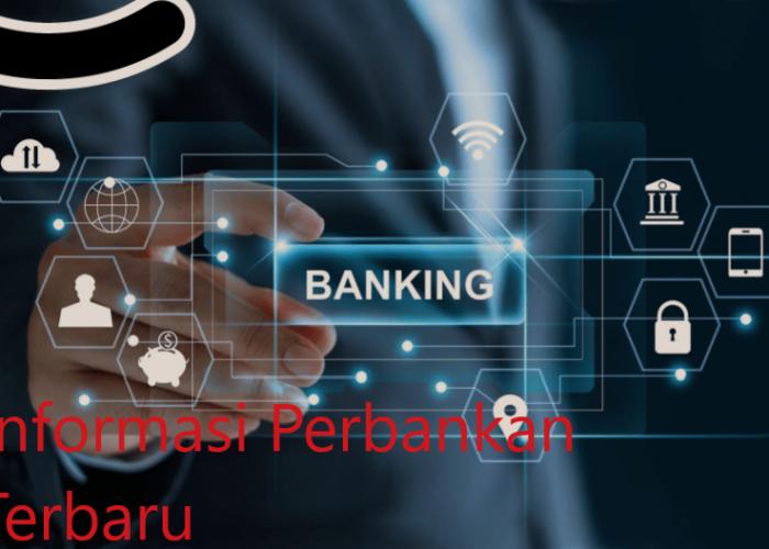 Informasi Perbankan Terbaru