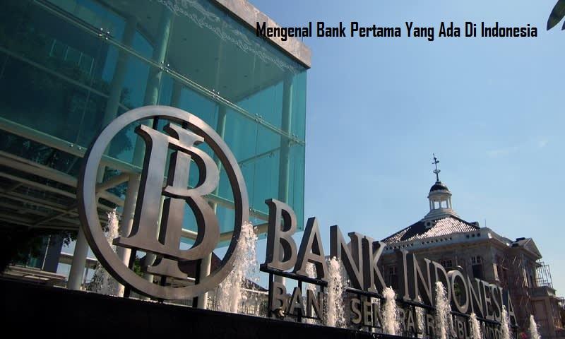 Mengenal Bank Pertama Yang Ada Di Indonesia