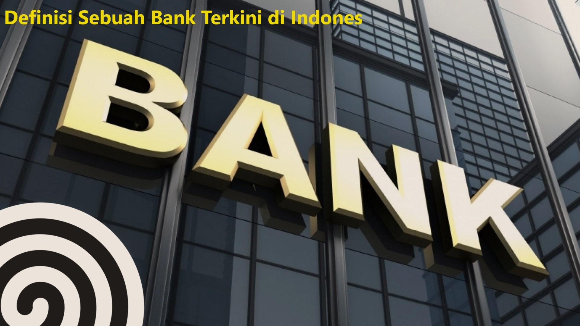 Definisi Sebuah Bank Terkini di Indonesia