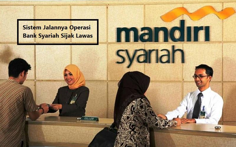 Sistem Jalannya Operasi Bank Syariah Sijak Lawas