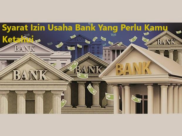 Syarat Izin Usaha Bank Yang Perlu Kamu Ketahui